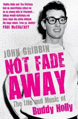 Not Fade Away : The Life and Music of Buddy Holly