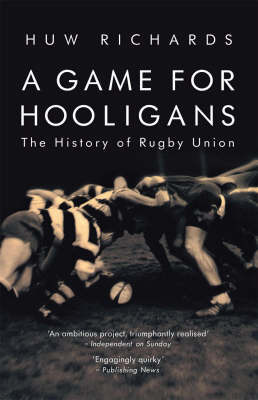 A Game for Hooligans : The history of Rugby Union
