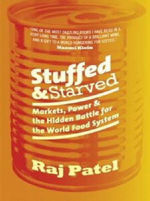 Stuffed and Starved : Markets, Power and the Hidden Battle for the World Food System