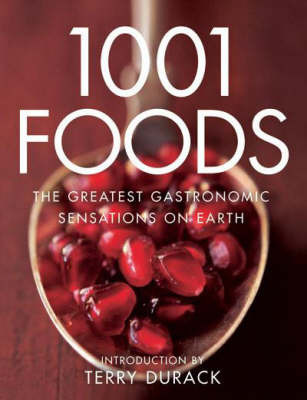 1001 Foods : The greatest gastronomic sensations on earth
