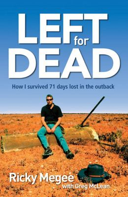 Left for Dead : How I Survived 71 Days Lost in The Outback