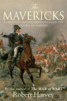 Mavericks: The Military Commanders who Changed the Course of History
