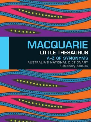 Macquarie Little Thesaurus: A-Z of Synonyms