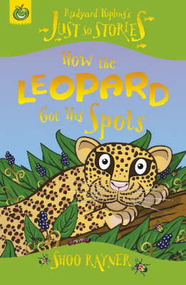 Just So Stories : How the Leopard Got His Spots