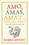 Amo, Amas, Amat... And All That : How to Become a Latin Lover