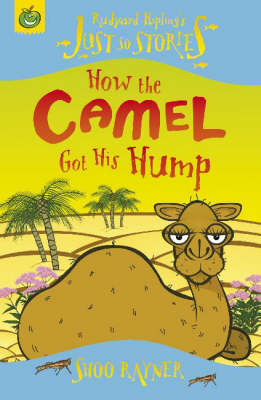 Just So Stories : How the Camel Got His Hump