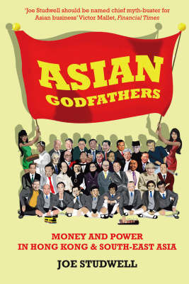 Asian Godfathers : Money and power in Hong Kong and South East Asia