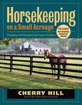 Horsekeeping On A Small Acreage - Designing and Managing Your Equine Facilities