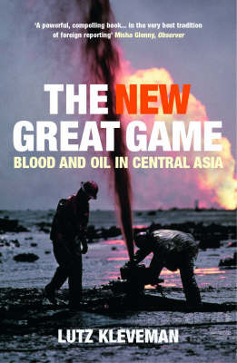 The New Great Game : Blood and Oil in Central Asia