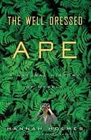 The Well Dressed Ape : A Natural History of Myself