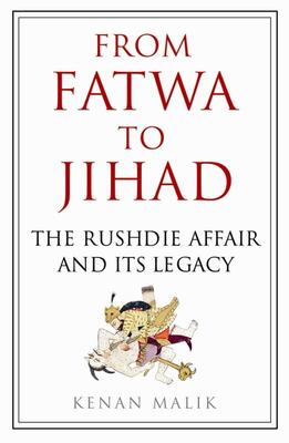 From Fatwa to Jihad: The Rushdie Affair and Its Legacy