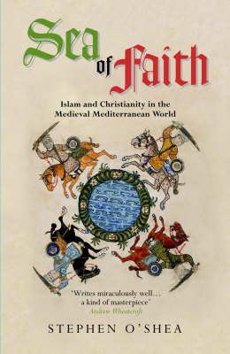 Sea of Faith : Islam and Christianity in the Medieval Mediterranean World