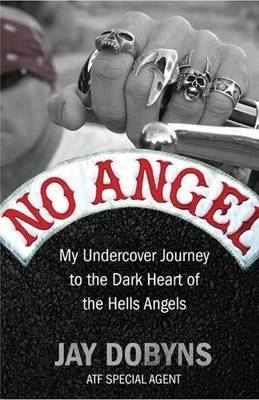 No Angel : An undercover journey to the heart of the Hells Angels