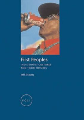 First Peoples: Indigenous Cultures & Their Futures
