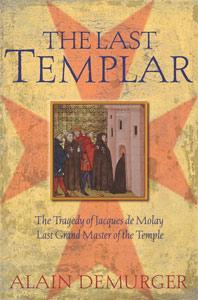 The Last Templar : The Tragedy of Jacques de Molay