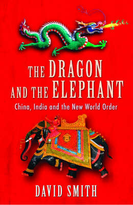 The Dragon and the Elephant : China, India and the New World Order
