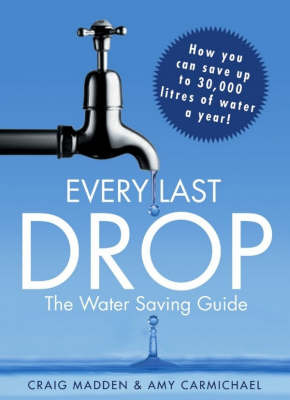 Every Last Drop : The Water Saving Guide