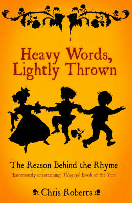 Heavy Words, Lightly Thrown : the reason behind the rhyme