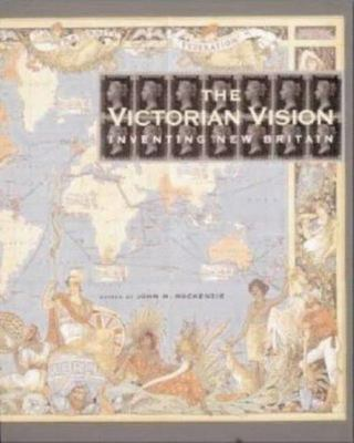 The Victorian Vision: Inventing New Britain