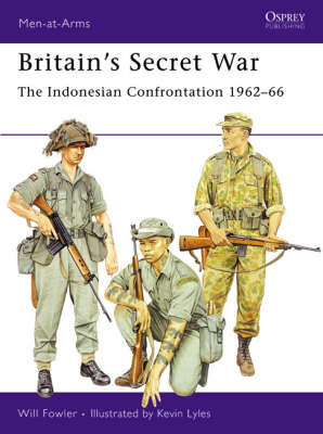 Britain's Secret War: The Indonesian Confrontation 1962-66 (Men-at-arms Series)