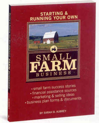 Starting and Running Your Own Small Farm Business