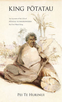 King Potatau: An account of the life of Potatau Te Wherowhero