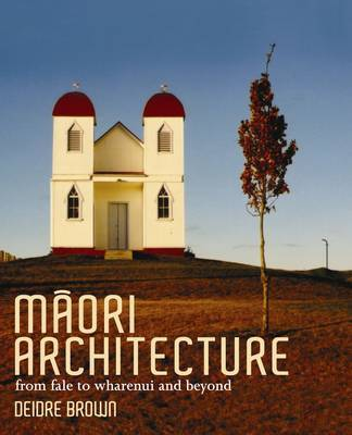 Maori Architecture : From Fale to Wharenui and Beyond