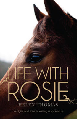 Life with Rosie: The Highs and Lows of Raising a Racehorse