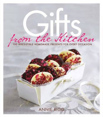 Gifts from the Kitchen: 100 Irresistable Homemade Presents for Every Occasion