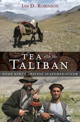 Tea with the Taliban: Travels in Afghanistan