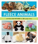 Wild and Wonderful Fleece Animals: 20 Projects with Full-Size Patterns