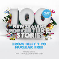 100 New Zealand Pop Culture Stories: From Billy T to Nuclear Free