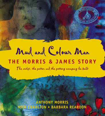 Mud and Colour Man: The Morris & James Story
