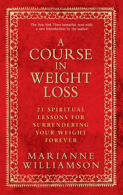 A Course In Weight Loss : 21 Spiritual lessons for surrendering your weight forever