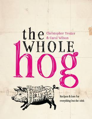 The Whole Hog: Recipes and Lore for Everything But the Oink