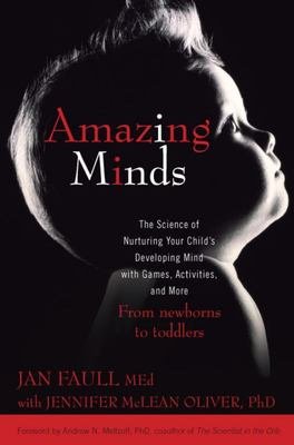 Amazing Minds: The Science of Nurturing Your Child's Developing Mind with Games, Activites, and More