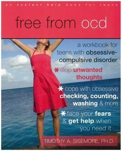 Free from OCD: A Workbook for Teens with Obsessive-Compulsive Disorder (An Instant Help Book for Teens)