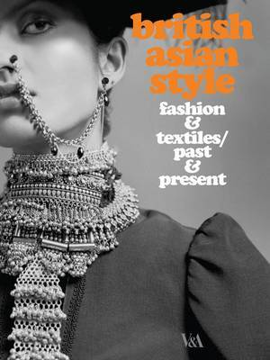 British Asian Style: Fashion and Textiles, Past and Present