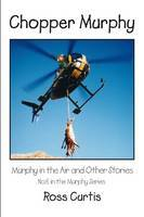 Chopper Murphy: Murphy in the Air and Other Stories