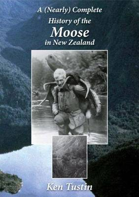 A (nearly) Complete History of the Moose in New Zealand