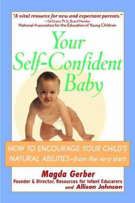 Your Self Confident Baby : How to Encourage Your Child's Natural Abilities - From the Very Start