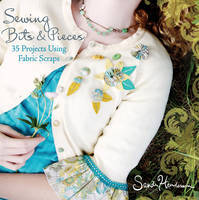 Sewing with Scraps: 35 Projects Using Fabric Scraps