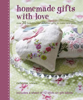 Homemade Gifts with Love: 35 Beautiful Handcrafted Gifts to Make and Give