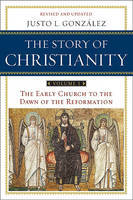 Story of Christianity: The Early Church to the Dawn of the Reformation: v. 1: Early Church to the Reformation