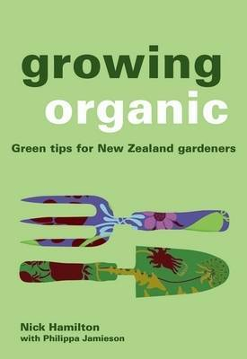Growing Organic: Green Tips for the New Zealand Gardener