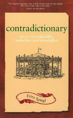 Contradictionary: An A-Z of Confusibles, Lookalikes and Soundalikes