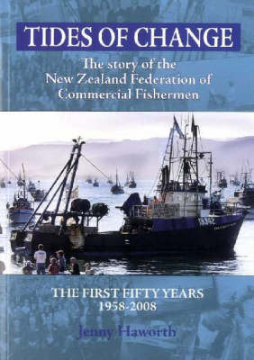 Tides of Change: the Story of the New Zealand Federation of Commercial Fishermen, 1958-2008