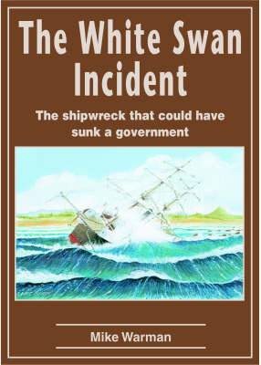 The White Swan Incident: The Shipwreck That Could Have Sunk a Government