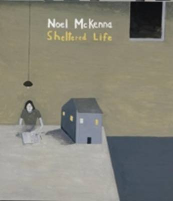Noel McKenna: Sheltered Life