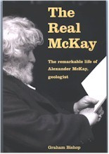 The Real McKay : The Remarkable Life of Alexander McKay, geologist